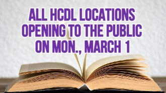 All HCDL Locations Opening to the Public on Mon., March 1